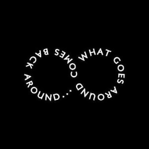 what goes around comes back around..