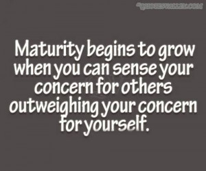 Maturity Begings To Grow When You Can Sense Your Concern For Others ...