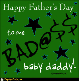Graphics : Father's Day : Your one Bad@ass Baby Daddy! by Pimp My ...