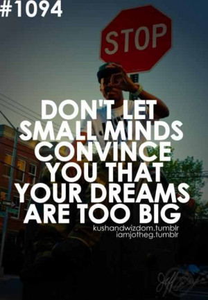 dreams #small minded #don't give up