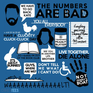 OtherTees have a shirt of Lost quotes. I watched the first episode of ...