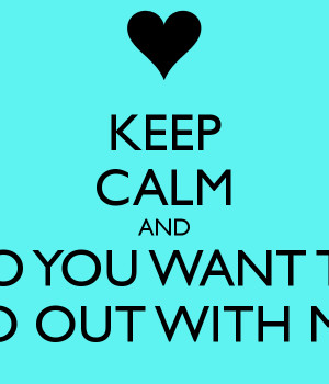 Do You Want to Go Out with Me Quotes