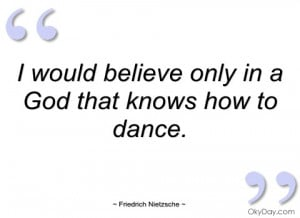 would believe only in a god that knows friedrich nietzsche
