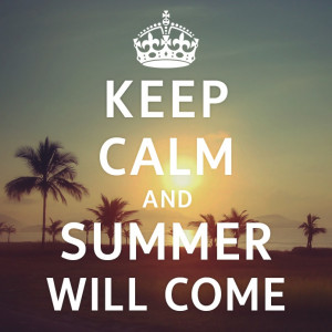 Keep Calm and Summer Will Come #Quote #Summer ... | Quotes & Words to ...