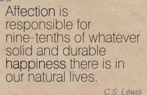 ... whatever solid and durable happiness there is in our lives c s lewis