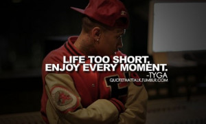 Rapper, tyga, quotes, sayings, life too short, enjoy