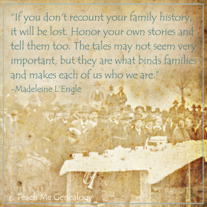 If you don't recount your own family history, it will be lost.