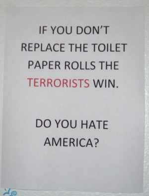 Sign: If you don't replace the toilet paper rolls the terrorists win ...