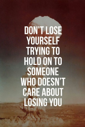 to hold on to someone who doesnt care about losing you Life Quotes ...