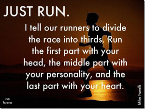Just run. I tell our runners to divide the race into thirds. Run the ...