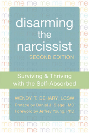 Disarming the Narcissist: Surviving and Thriving with the Self ...
