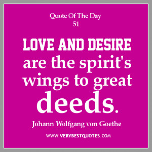 Love Quote of The Day, Love and desire are the spirit's wings to great ...