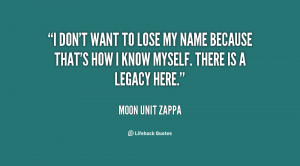 quote-Moon-Unit-Zappa-i-dont-want-to-lose-my-name-37560.png
