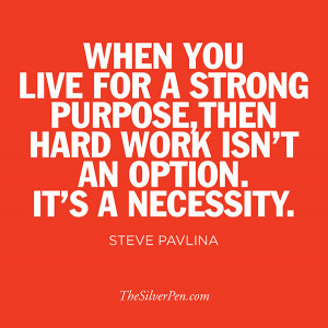 """Work Quote 3: """"When you live for a strong purpose, then hard work ..."""