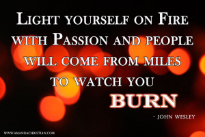 ... Yourself on fire and people will come for miles to watch you burn