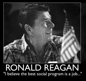 "believe the best social program is a job."" -Ronald Reagan"