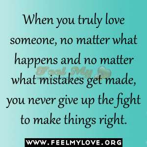 When you truly love someone, no matter what happens and no matter what ...