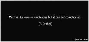 Math is like love - a simple idea but it can get complicated. - R ...
