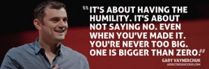 Gary Vaynerchuk Quote about Humility