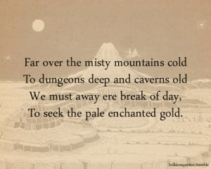 Far over the misty mountains coldTo dungeons deep and caverns oldWe ...