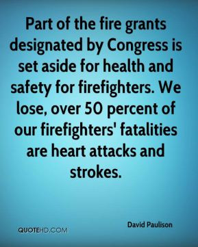 ... safety for firefighters. We lose, over 50 percent of our firefighters