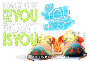The only one who can tell you you can't is you. And you don't have to ...