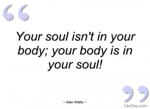 Your soul isn't in your body