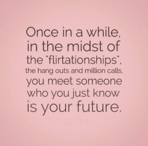 Warm Fuzzy Quotes | ... meet someone who you just know is your future ...