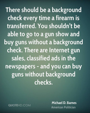 There should be a background check every time a firearm is transferred ...