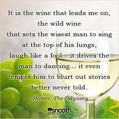 ... The Odyssey http://www.snooth.com/articles/your-favorite-wine-quotes