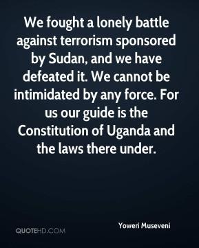 Yoweri Museveni - We fought a lonely battle against terrorism ...