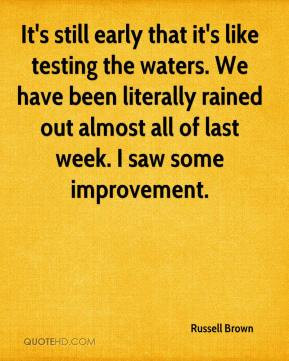 Russell Brown - It's still early that it's like testing the waters. We ...
