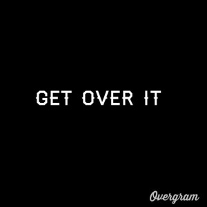 Get over it #quote