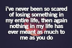 ve never been so scared of losing someone in my entire life, then ...