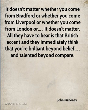 John Mahoney - It doesn't matter whether you come from Bradford or ...