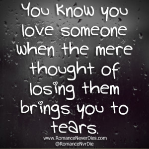 You Know You Love Someone When The Mere Thought Of Losing Them Brings ...