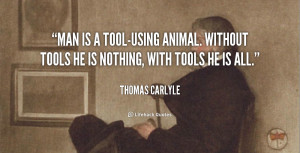 quote-Thomas-Carlyle-man-is-a-tool-using-animal-without-tools-110705_3 ...