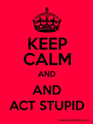 KEEP CALM AND AND ACT STUPID Poster