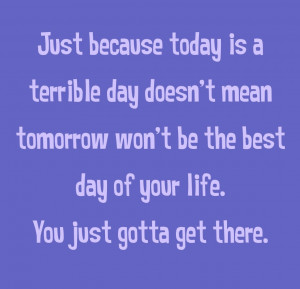 ... Mean Tomorrow Won't Be The Best Day Of Your Life - Challenge Quotes