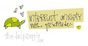 ... quotes gratitude turtle inspire inspiring quotes interrupt anxiety