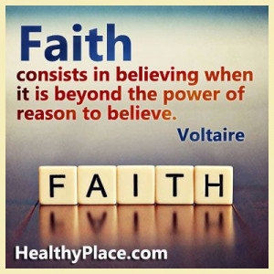 Quote: Faith consists in believing when it is beyond the power of ...