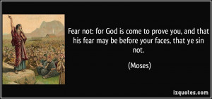 Fear not: for God is come to prove you, and that his fear may be ...