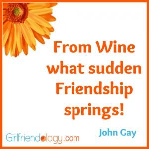 Girlfriendology from wine sudden friendship,friendship quote