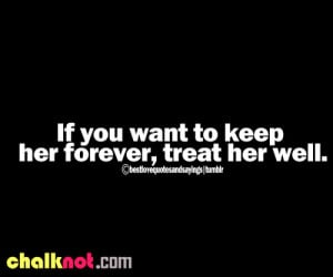 If You Want To Keep Her Forever , treat her well