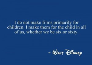 Walt Disney quote ~ I still love watching Disney movies!