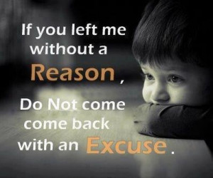 If You Left me without a REASON, Do not Come back with an EXCUSE