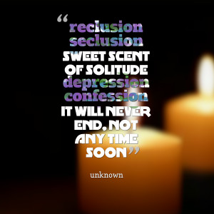 Quotes Picture: reclusion seclusion sweet scent of solitude depression ...
