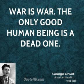 george-orwell-author-war-is-war-the-only-good-human-being-is-a-dead ...