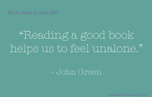Book Quotes John Green Reading a good book helps us