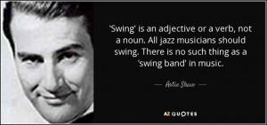 Swing' is an adjective or a verb, not a noun. All jazz musicians ...